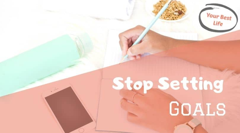 Stop Setting Goals