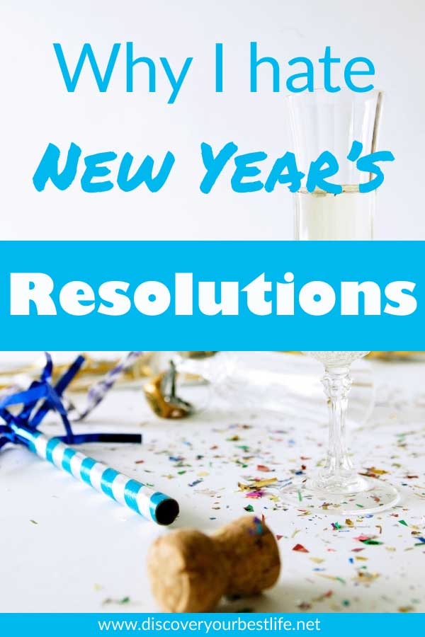 Why I hate New Years Resolutions and what you can do to actually reach yours this year