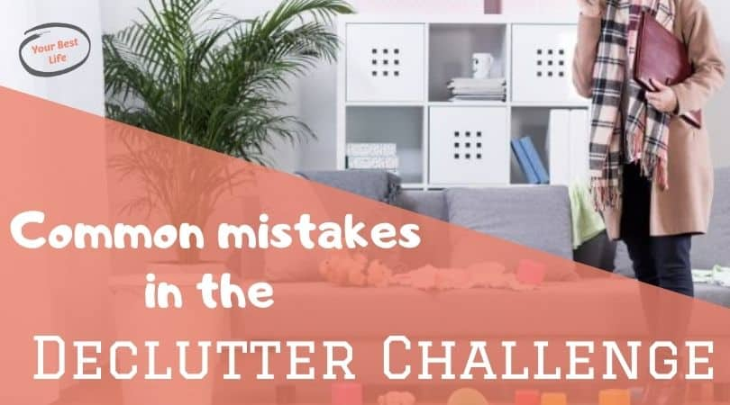 6 Mistakes most people make in the declutter challenge