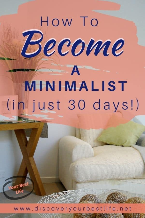 How to become a minimalist in 30 days, learn what to do and how to attain more with less stuff.