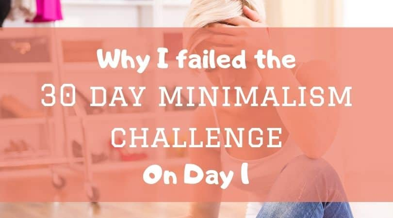 Why I failed the 30-day minimalism challenge on Day 1