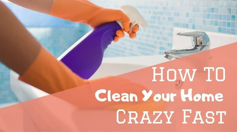 How to clean your home crazy fast
